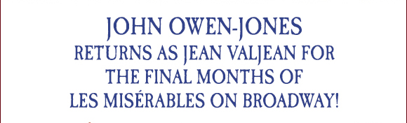 John Owen-Jones returns as Jean Valjean for the final months of Les Misérables on Broadway!
