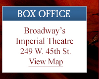 BOX OFFICE | Broadway's Imperial Theatre | 249 W. 45th St. |  View Map